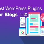 What are the best WordPress plugins for blogs?