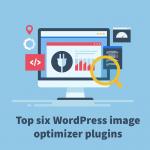 Top six WordPress image optimizer plugins