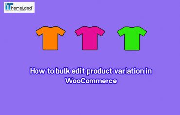 How to bulk edit product variation in WooCommerce?