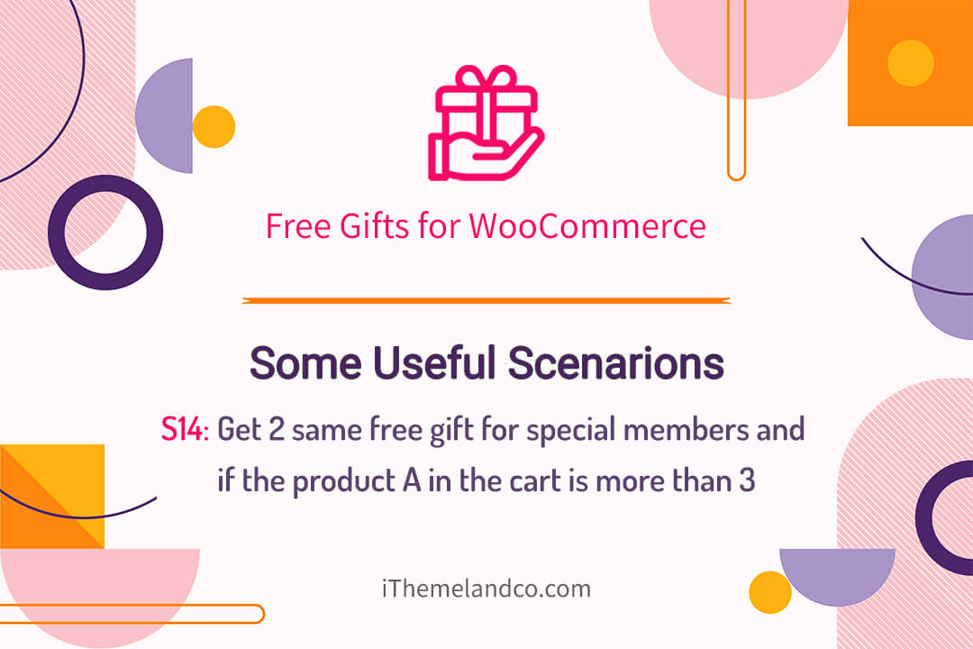 Get 2 same free gift for special members and if the product A in the cart is more than 3