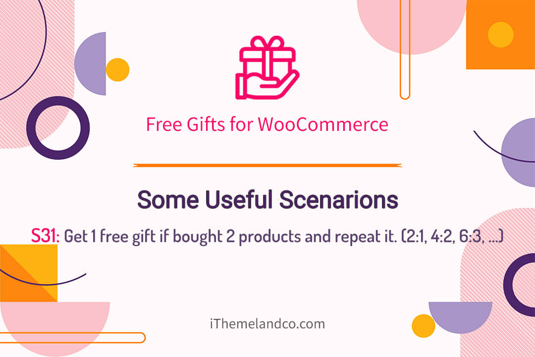Get 1 free gift if bought 2 products and repeat it. (2:1, 4:2, 6:3, …)