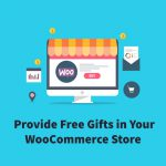 Offer free gifts on WooCommerce store to have maximum purchase